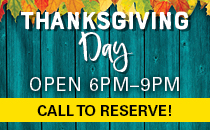 Thanksgiving Day November 23rd - Open 6pm - 9pm.