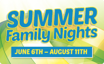 Summer Family Nights, June 6 to August 11