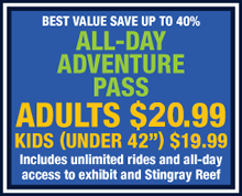 Best Value: All-Day Adventure Pass $16.99 (Save up to 30%!) Includes unlimited rides and all-day access to exhibit!